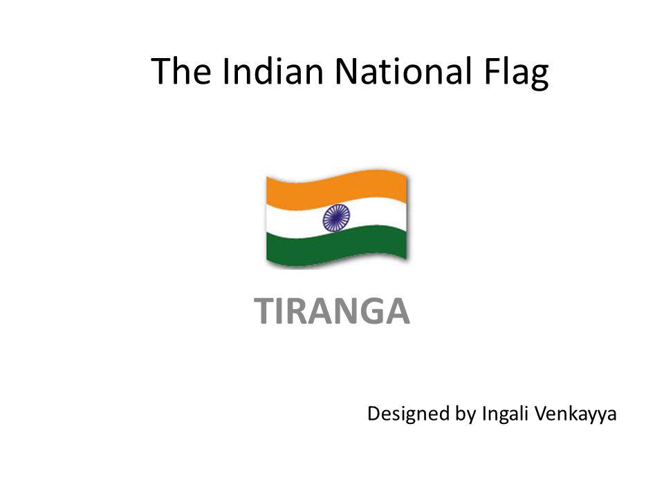 The Indian National Flag TIRANGA Designed by Ingali Venkayya
