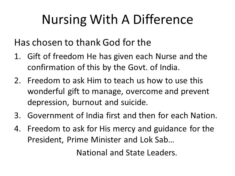 Nursing With A Difference Has chosen to thank God for the 1.Gift of freedom He has given each Nurse and the confirmation of this by the Govt. of India