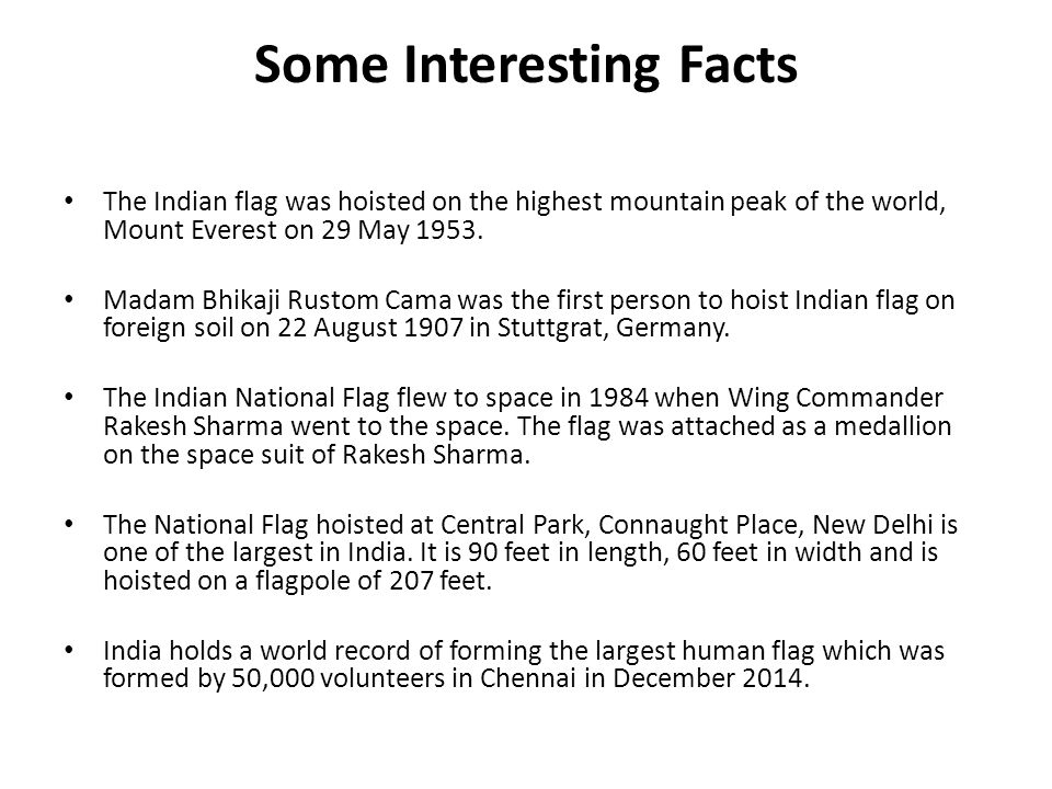 Some Interesting Facts The Indian flag was hoisted on the highest mountain peak of the world, Mount Everest on 29 May 1953.