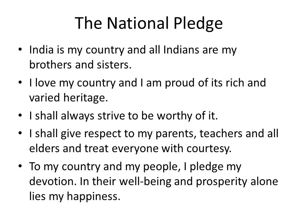 The National Pledge India is my country and all Indians are my brothers and sisters.