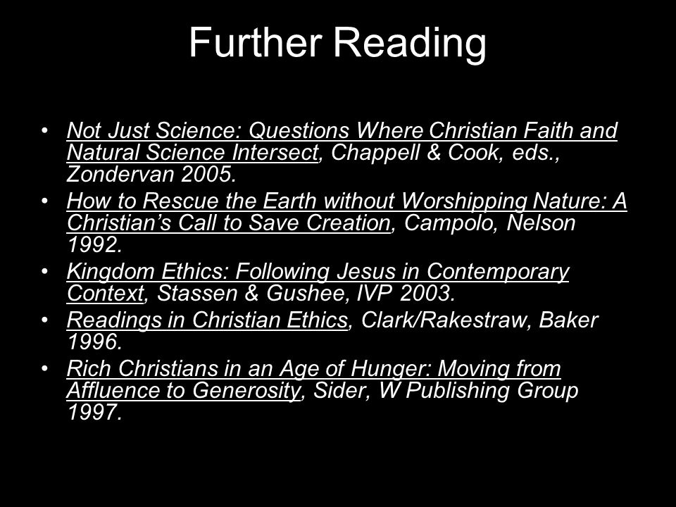 Further Reading Not Just Science: Questions Where Christian Faith and Natural Science Intersect, Chappell & Cook, eds., Zondervan 2005.
