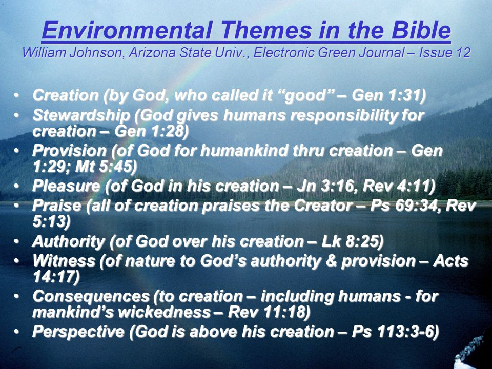 A Personal Environmental Ethic How we view:How we view: –God relative to Creation Provider of resources for human use?Provider of resources for human use.