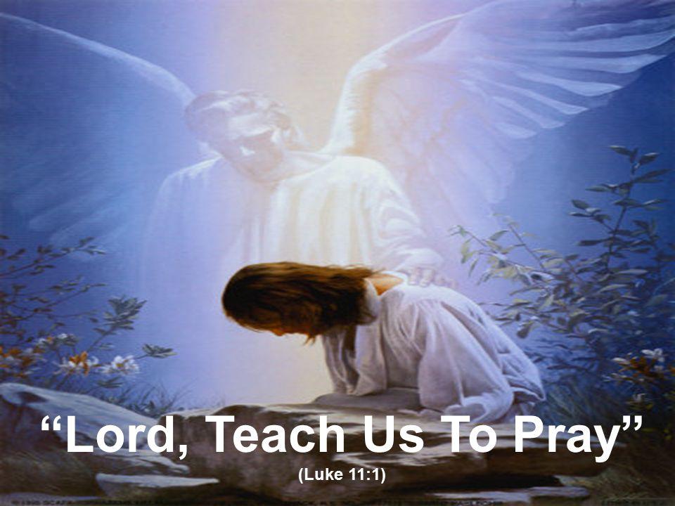 Lord, Teach Us To Pray (Luke 11:1)
