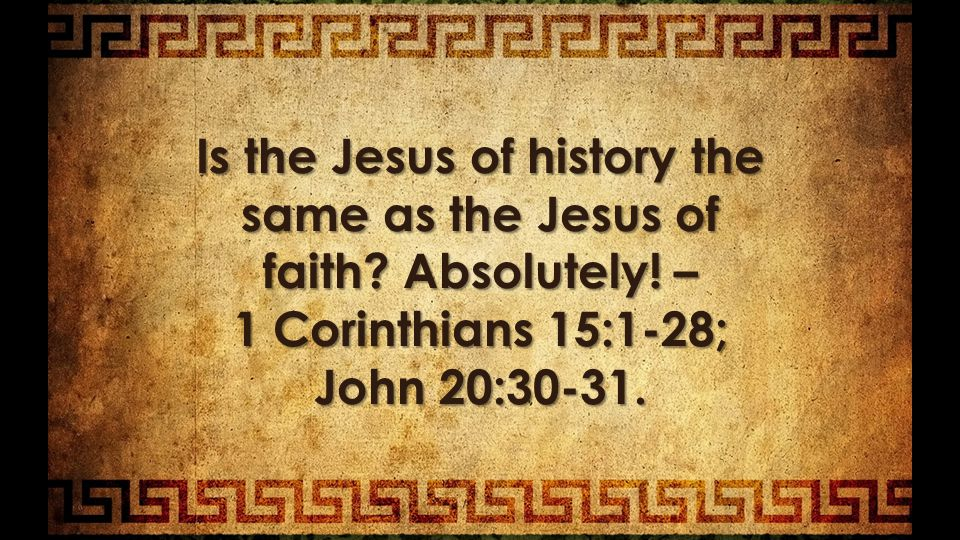 Is the Jesus of history the same as the Jesus of faith.