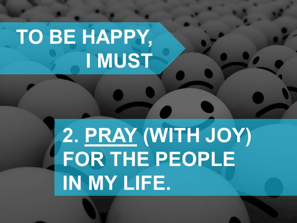2. PRAY (WITH JOY) FOR THE PEOPLE IN MY LIFE.