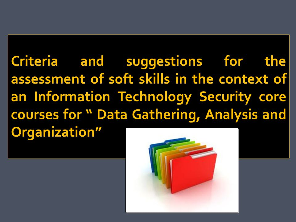 Criteria and suggestions for the assessment of soft skills in the context of an Information Technology Security core courses for Data Gathering, Analysis and Organization