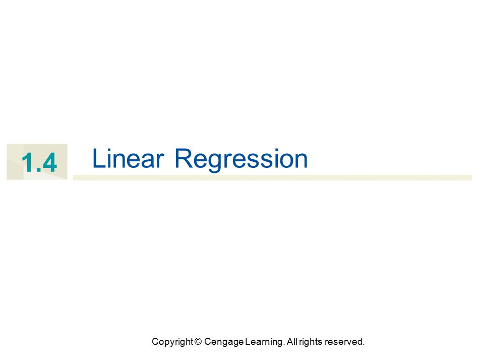 Copyright © Cengage Learning. All rights reserved. 1.4 Linear Regression