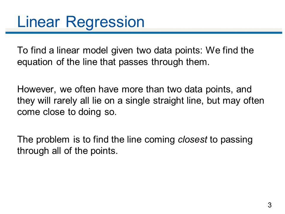 3 To find a linear model given two data points: We find the equation of the line that passes through them.