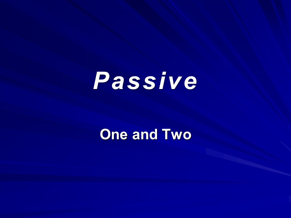Passive One and Two