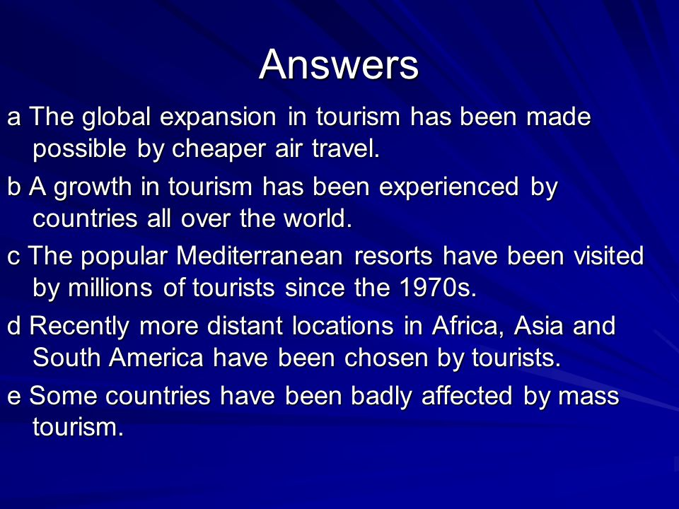 Answers a The global expansion in tourism has been made possible by cheaper air travel. b A growth in tourism has been experienced by countries all ov