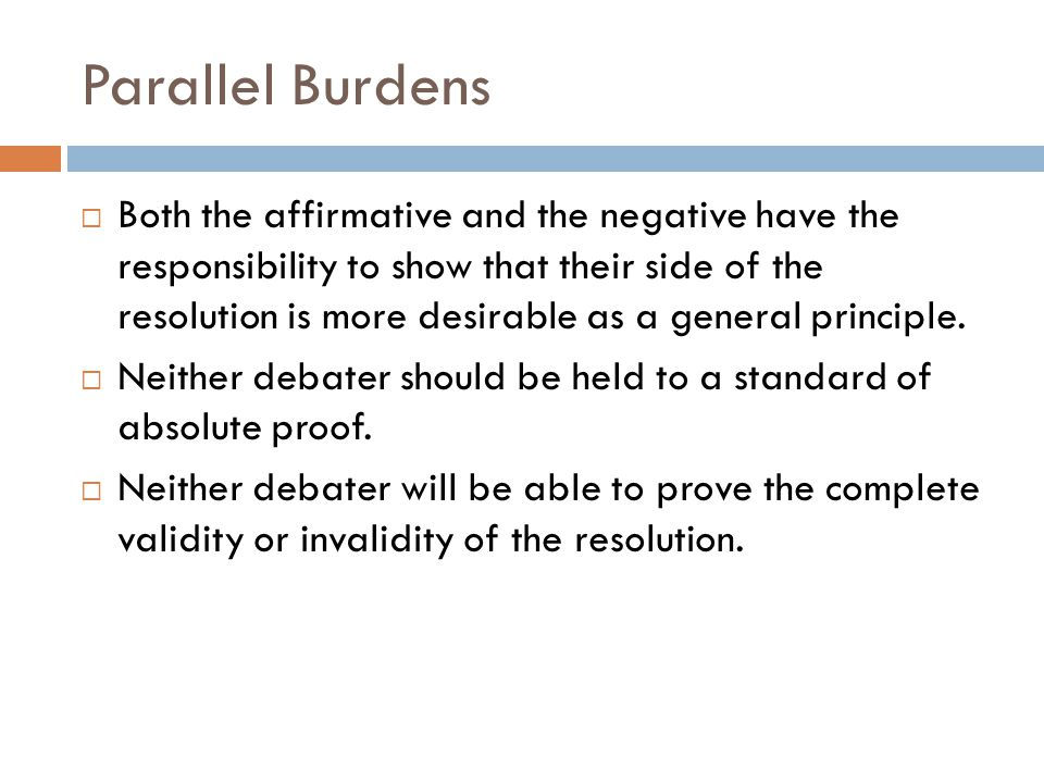 Parallel Burdens  Both the affirmative and the negative have the responsibility to show that their side of the resolution is more desirable as a gene