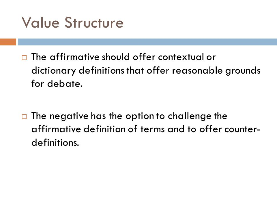 Value Structure  The affirmative should offer contextual or dictionary definitions that offer reasonable grounds for debate.  The negative has the o