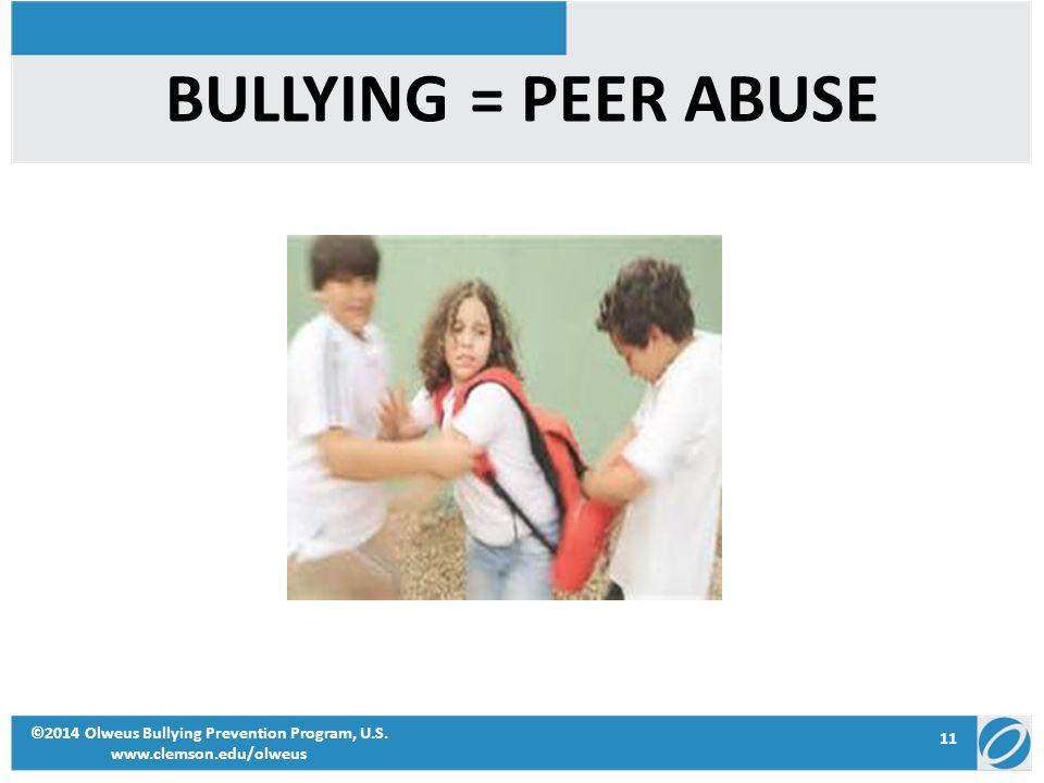 11 ©2014 Olweus Bullying Prevention Program, U.S. www.clemson.edu/olweus BULLYING = PEER ABUSE