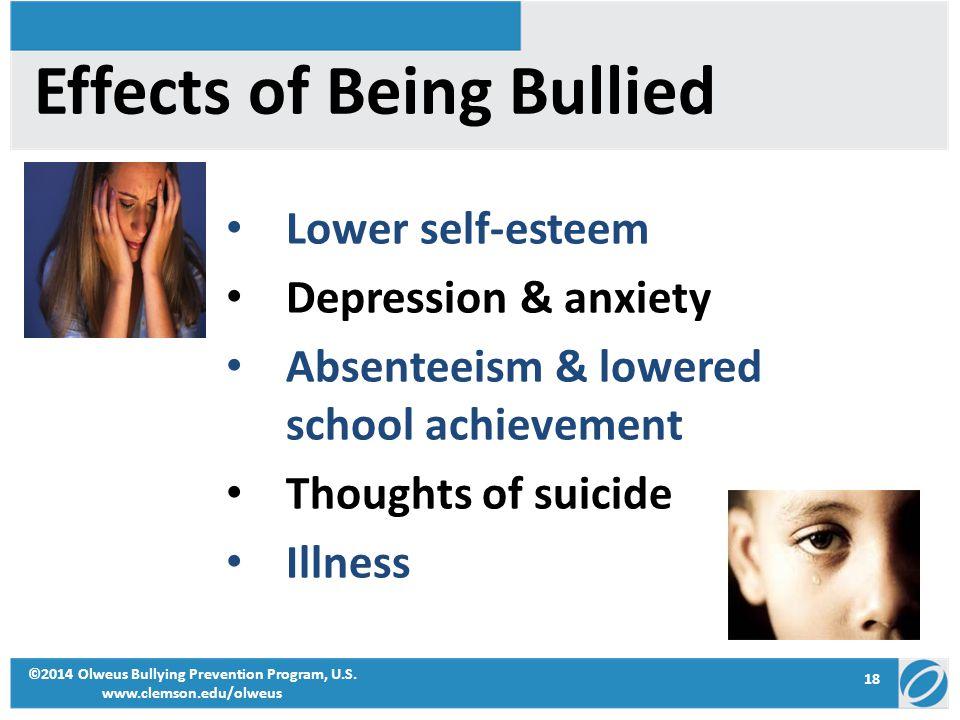 18 ©2014 Olweus Bullying Prevention Program, U.S. www.clemson.edu/olweus Effects of Being Bullied Lower self-esteem Depression & anxiety Absenteeism &