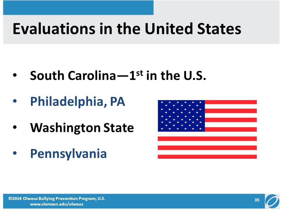 35 ©2014 Olweus Bullying Prevention Program, U.S. www.clemson.edu/olweus Evaluations in the United States South Carolina—1 st in the U.S. Philadelphia