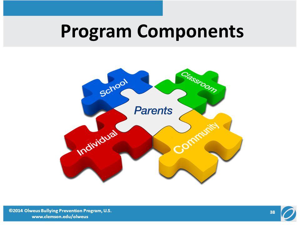 38 ©2014 Olweus Bullying Prevention Program, U.S. www.clemson.edu/olweus Program Components