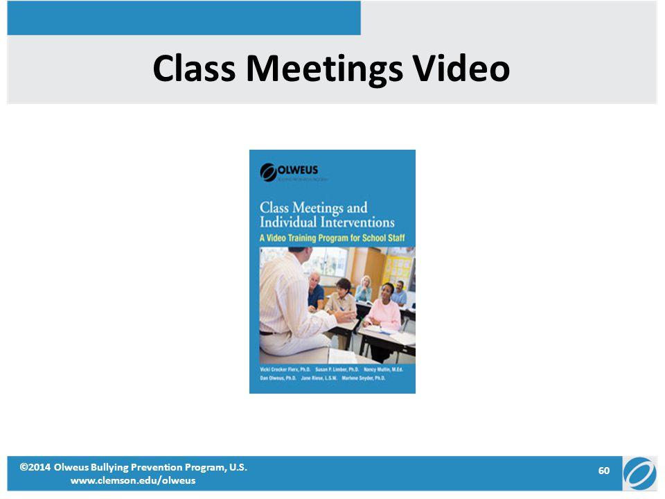 60 ©2014 Olweus Bullying Prevention Program, U.S. www.clemson.edu/olweus Class Meetings Video