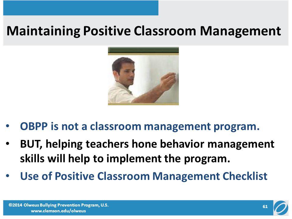 61 ©2014 Olweus Bullying Prevention Program, U.S. www.clemson.edu/olweus Maintaining Positive Classroom Management OBPP is not a classroom management