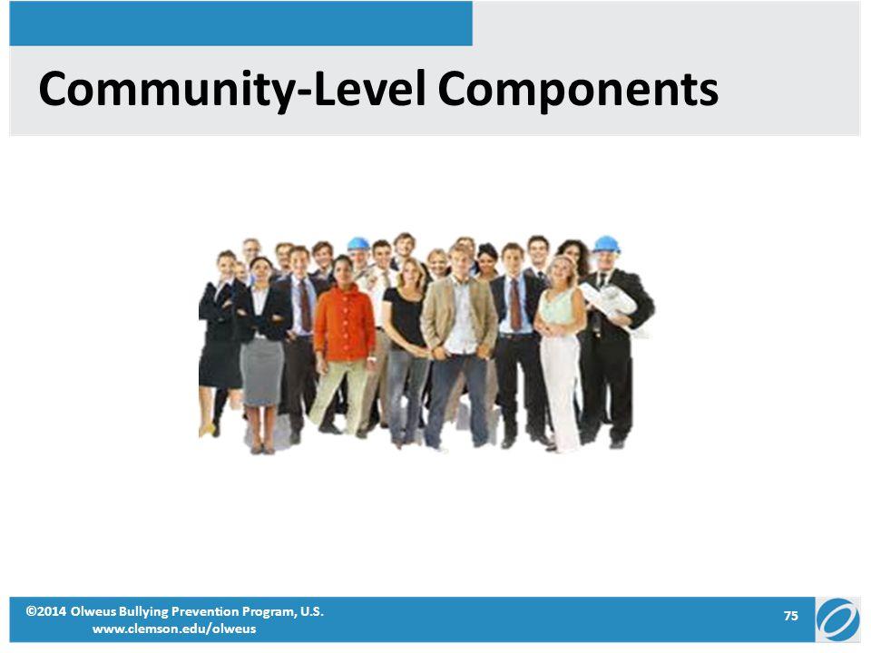 75 ©2014 Olweus Bullying Prevention Program, U.S. www.clemson.edu/olweus Community-Level Components