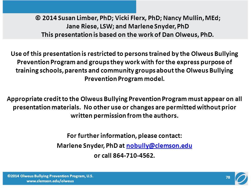 78 ©2014 Olweus Bullying Prevention Program, U.S. www.clemson.edu/olweus © 2014 Susan Limber, PhD; Vicki Flerx, PhD; Nancy Mullin, MEd; Jane Riese, LS