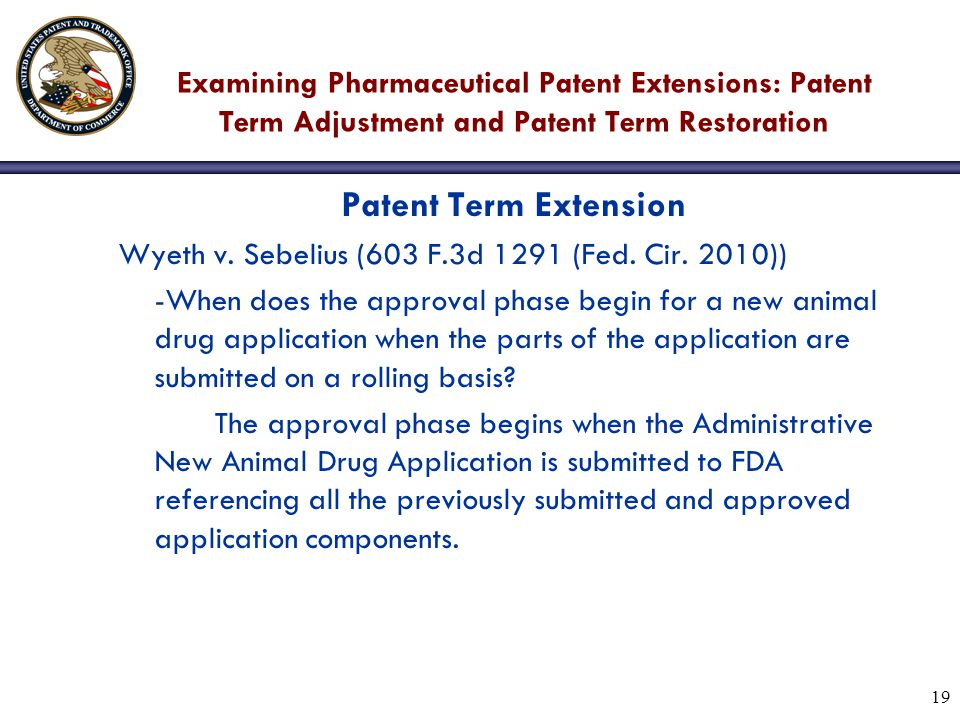19 Examining Pharmaceutical Patent Extensions: Patent Term Adjustment and Patent Term Restoration Patent Term Extension Wyeth v.