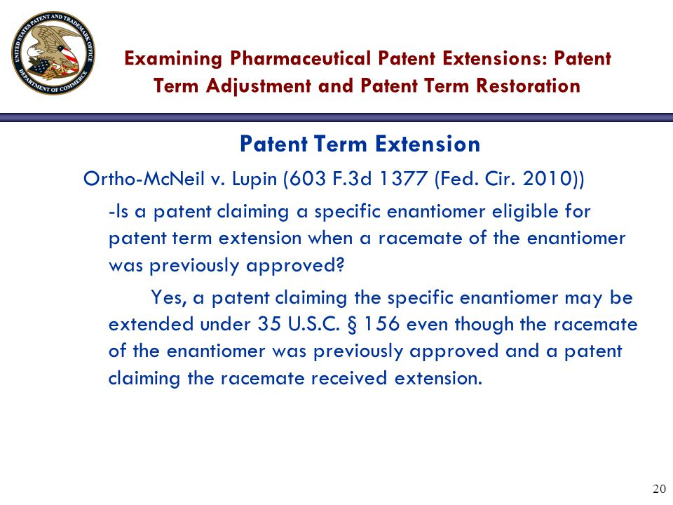 20 Examining Pharmaceutical Patent Extensions: Patent Term Adjustment and Patent Term Restoration Patent Term Extension Ortho-McNeil v.