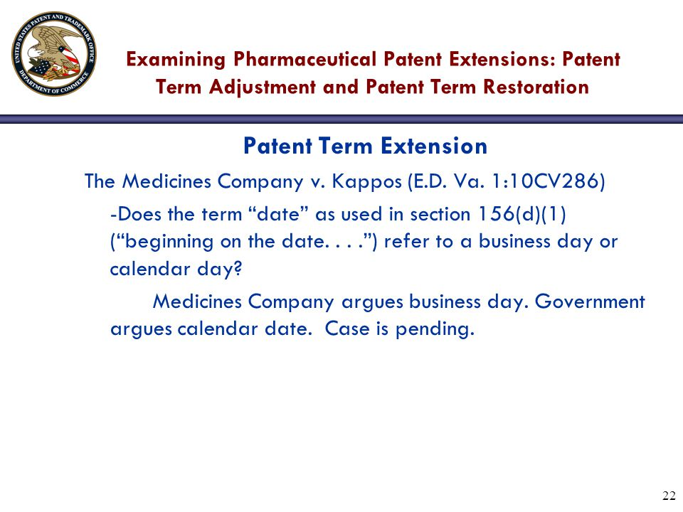 22 Examining Pharmaceutical Patent Extensions: Patent Term Adjustment and Patent Term Restoration Patent Term Extension The Medicines Company v.