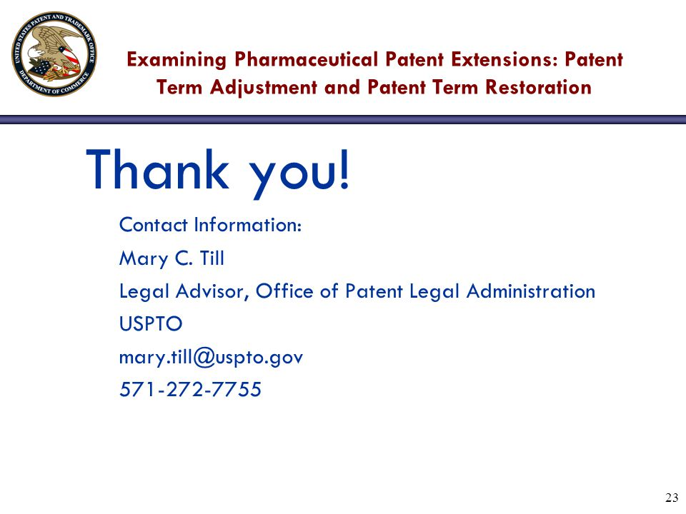 23 Examining Pharmaceutical Patent Extensions: Patent Term Adjustment and Patent Term Restoration Thank you.