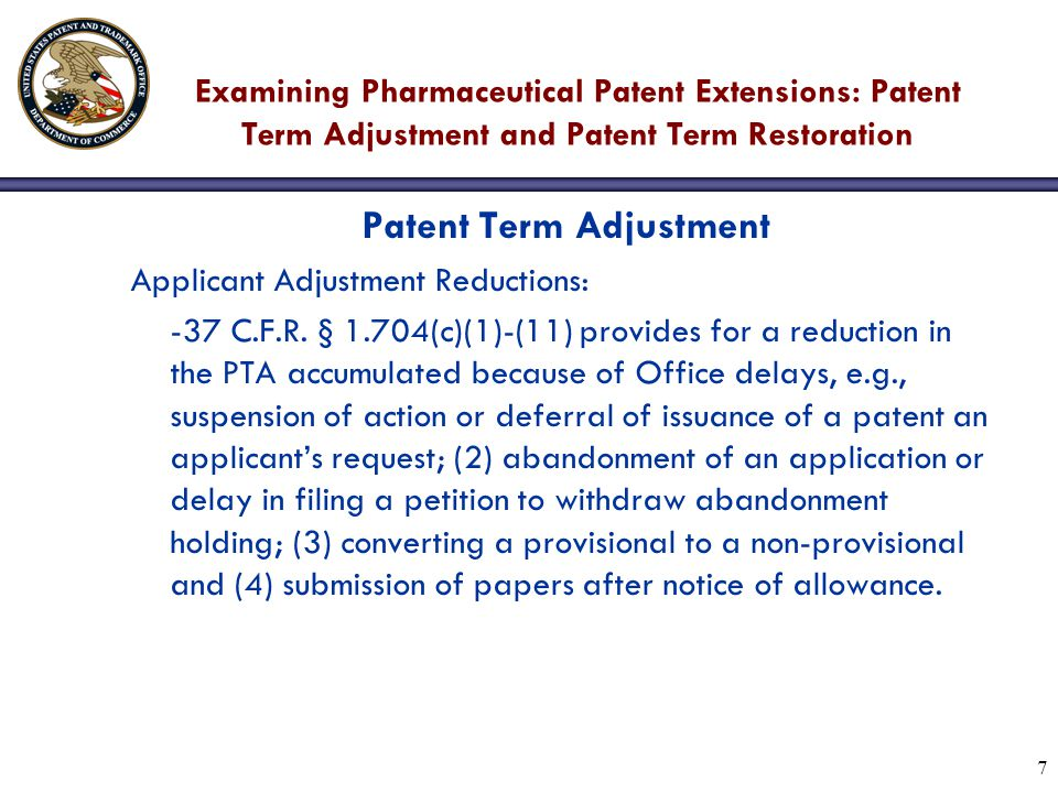 7 Examining Pharmaceutical Patent Extensions: Patent Term Adjustment and Patent Term Restoration Patent Term Adjustment Applicant Adjustment Reductions: -37 C.F.R.
