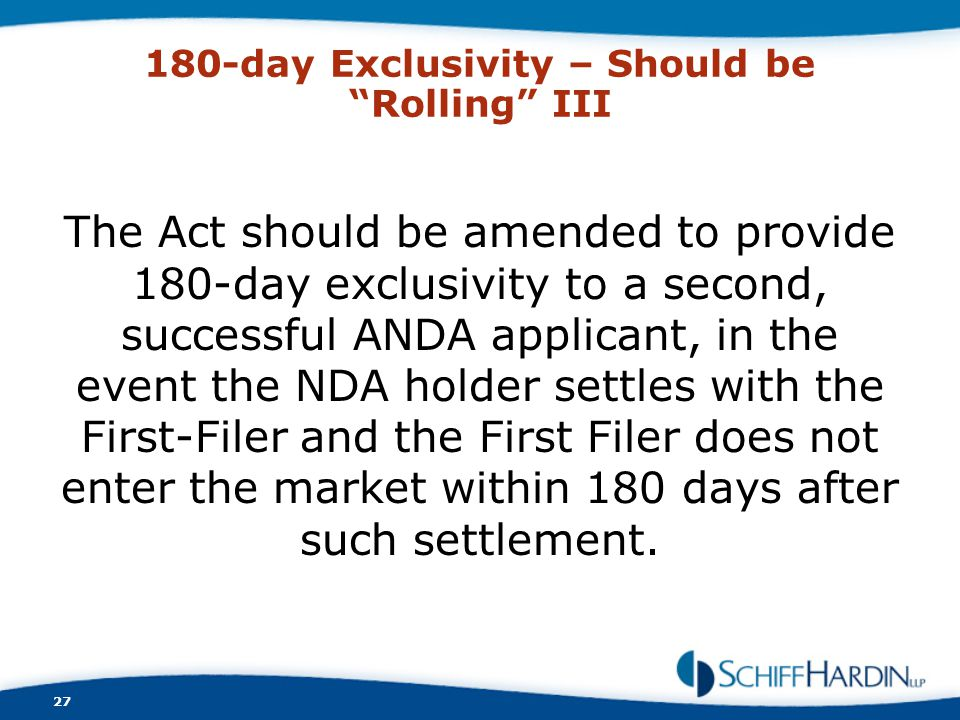 "180-day Exclusivity – Should be ""Rolling"" III The Act should be amended to provide 180-day exclusivity to a second, successful ANDA applicant, in the"