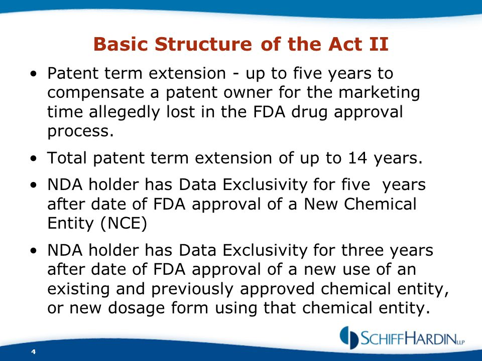 Basic Structure of the Act II Patent term extension - up to five years to compensate a patent owner for the marketing time allegedly lost in the FDA d
