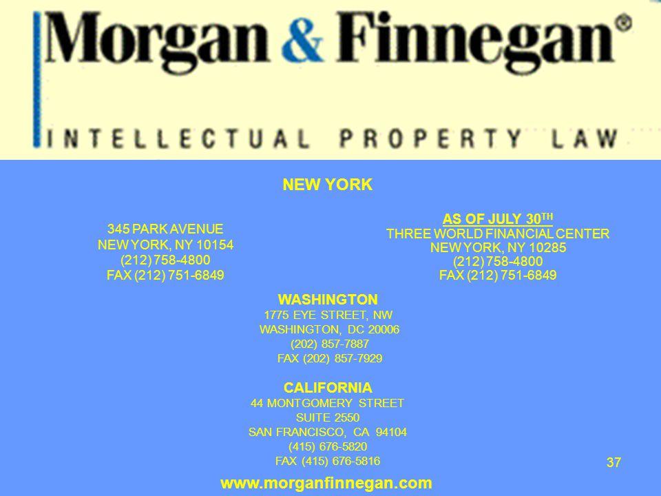 37 www.morganfinnegan.com AS OF JULY 30 TH THREE WORLD FINANCIAL CENTER NEW YORK, NY 10285 (212) 758-4800 FAX (212) 751-6849 NEW YORK WASHINGTON 1775 EYE STREET, NW WASHINGTON, DC 20006 (202) 857-7887 FAX (202) 857-7929 CALIFORNIA 44 MONTGOMERY STREET SUITE 2550 SAN FRANCISCO, CA 94104 (415) 676-5820 FAX (415) 676-5816 345 PARK AVENUE NEW YORK, NY 10154 (212) 758-4800 FAX (212) 751-6849