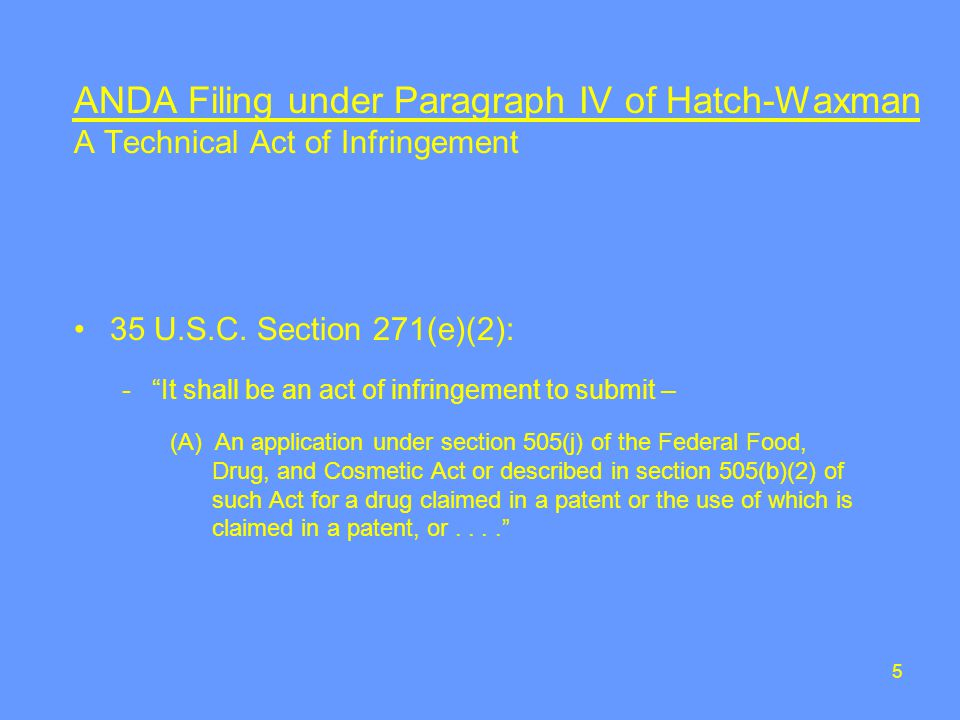 5 ANDA Filing under Paragraph IV of Hatch-Waxman A Technical Act of Infringement 35 U.S.C.