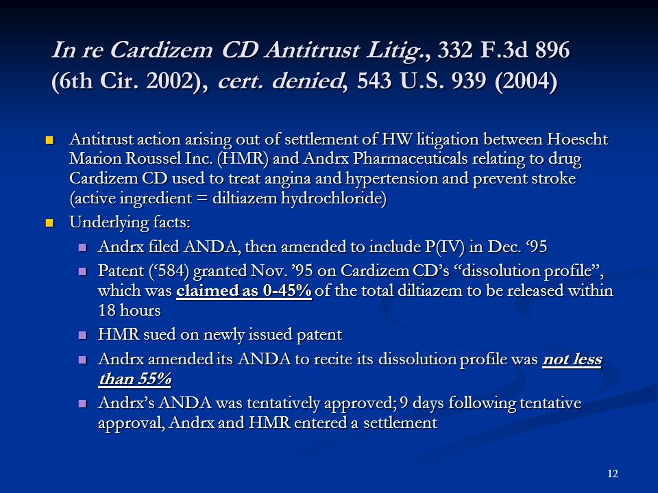 13 In re Cardizem - Terms of Settlement Andrx agreed: Andrx agreed: Not to market any generic version of Cardizem until a trigger date Not to market any generic version of Cardizem until a trigger date Trigger date = (1) final, unappealable decision in infringement lawsuit, (2) Andrx and HMR entered license, or (3) HMR and third-party entered license agreement (HW litigation not dismissed) Trigger date = (1) final, unappealable decision in infringement lawsuit, (2) Andrx and HMR entered license, or (3) HMR and third-party entered license agreement (HW litigation not dismissed) Not to relinquish its 180 exclusivity period Not to relinquish its 180 exclusivity period HMR agreed to pay Andrx $40 million/year, in quarterly payments, following FDA approval, and $100 million year, less interim payments, if final (unappealable) decision in Andrx's favor rendered in HW lawsuit or case dismissed HMR agreed to pay Andrx $40 million/year, in quarterly payments, following FDA approval, and $100 million year, less interim payments, if final (unappealable) decision in Andrx's favor rendered in HW lawsuit or case dismissed Delay between July 1998 and June 1999; HMR paid Andrx $89.83 million Delay between July 1998 and June 1999; HMR paid Andrx $89.83 million FDA approved Andrx's ANDA July 9, 1998 (after 30 month stay) FDA approved Andrx's ANDA July 9, 1998 (after 30 month stay) Andrx entered market June 23, 1999, following approval of a reformulated product and termination of the earlier settlement, and its 180 day exclusivity period began to run at that time.