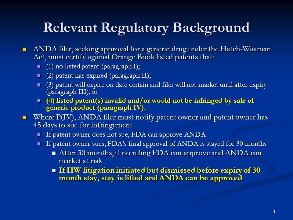 4 180-day exclusivity period Provided as an incentive to encourage ANDA filers to challenge weak patents Provided as an incentive to encourage ANDA filers to challenge weak patents First ANDA filer raising a P(IV) gets 180 days exclusivity to market its generic version, over later ANDA filers, i.e., FDA may not approver a later ANDA until this period has run First ANDA filer raising a P(IV) gets 180 days exclusivity to market its generic version, over later ANDA filers, i.e., FDA may not approver a later ANDA until this period has run Referred to as a bounty to reimburse the first ANDA filer for litigation costs incurred in challenging the patent Referred to as a bounty to reimburse the first ANDA filer for litigation costs incurred in challenging the patent Trigger date for 180 day exclusivity period is earlier of the date Trigger date for 180 day exclusivity period is earlier of the date (1) 1 st ANDA filer markets, or (1) 1 st ANDA filer markets, or (2) court concludes that the patent is invalid or not infringed.