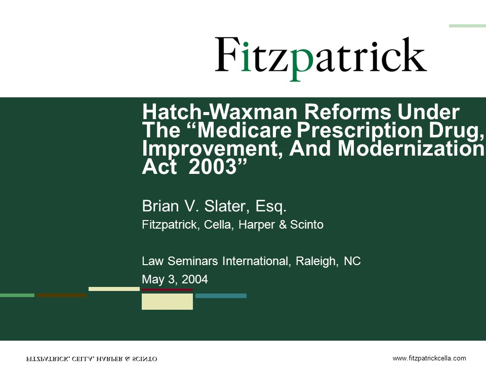 www.fitzpatrickcella.com 2 Hatch-Waxman Basics Drug Price Competition and Patent Term Restoration Act of 1984 ( Hatch-Waxman ) NDA holder must inform FDA of patents covering drug or method of using drug (not process patents), including those issuing after NDA approval (FDA publishes this in the Orange Book ) Generic applicant (either ANDA or 505(b)(2)) seeking to market prior to patent expiration, must –certify listed patent is invalid, not infringed or unenforceable (so-called Paragraph IV ) –notify NDA holder and patent owner and provide detailed statement of factual and legal basis