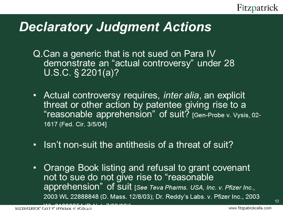 www.fitzpatrickcella.com 13 Declaratory Judgment Actions Q.Can a generic that is not sued on Para IV demonstrate an actual controversy under 28 U.S.C.