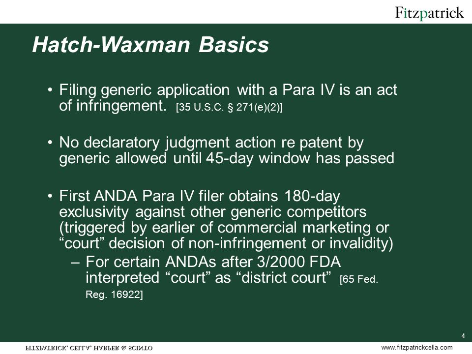 www.fitzpatrickcella.com 4 Hatch-Waxman Basics Filing generic application with a Para IV is an act of infringement.
