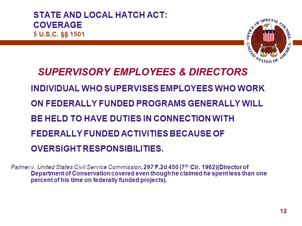 11 STATE AND LOCAL HATCH ACT: COVERAGE 5 U.S.C. §§ 1501 EXAMPLES OF COVERED EMPLOYEES: lEMPLOYEE COVERED BECAUSE PART OF HIS TRAVEL EXPENSES – A MERE