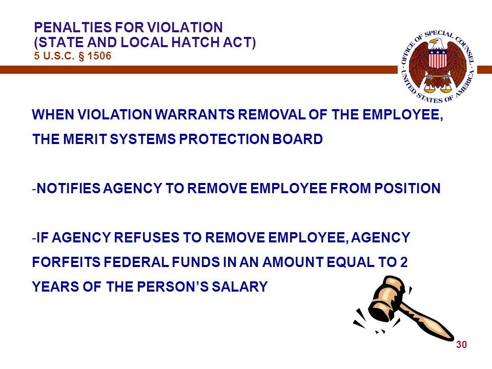 29 PENALTIES FOR VIOLATION (STATE AND LOCAL HATCH ACT) 5 U.S.C. § 1505 MERIT SYSTEMS PROTECTION BOARD DETERMINES — 1.IF THERE HAS BEEN A VIOLATION OF