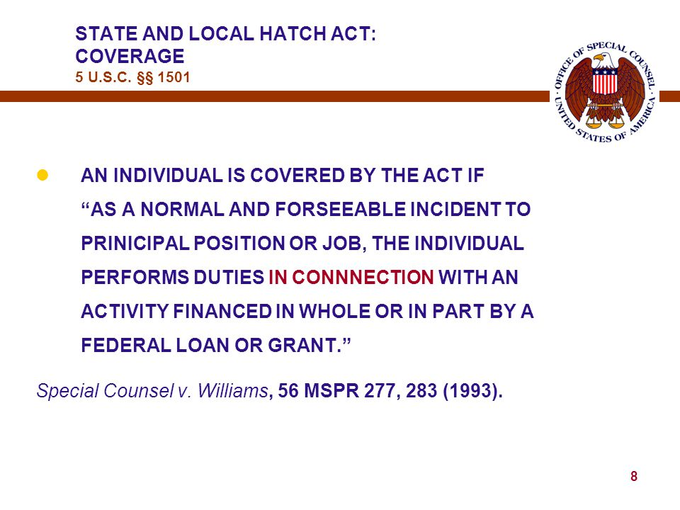 18 HATCH ACT COVERED EMPLOYEES MAY – lATTEND AND BE ACTIVE AT POLITICAL RALLIES AND MEETINGS lJOIN AND BE ACTIVE MEMBER OF A POLITICAL PARTY OR CLUB, INCLUDING HOLDING OFFICE lSIGN NOMINATING PETITIONS lCAMPAIGN FOR OR AGAINST REFERENDUM QUESTIONS, CONSTITUTIONAL AMENDMENTS, MUNICIPAL ORDINANCES HATCH ACT DO's 5 U.S.C.