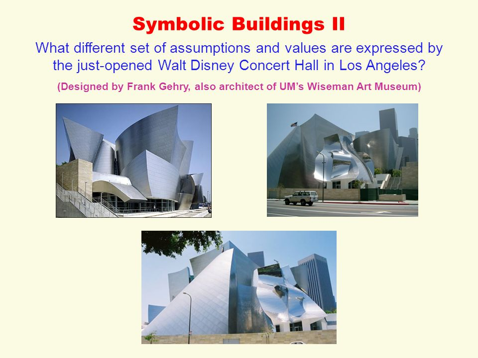 Symbolic Buildings II What different set of assumptions and values are expressed by the just-opened Walt Disney Concert Hall in Los Angeles.