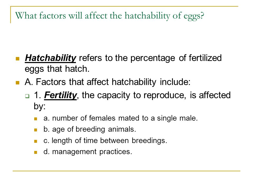 What factors will affect the hatchability of eggs? Hatchability refers to the percentage of fertilized eggs that hatch. A. Factors that affect hatchab