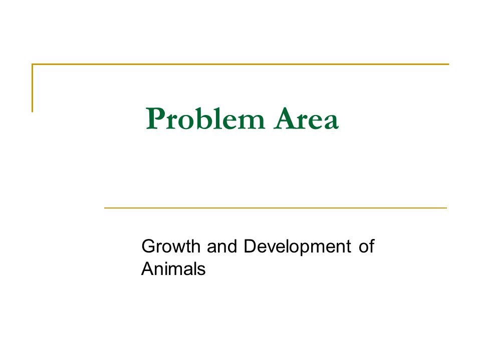 Problem Area Growth and Development of Animals