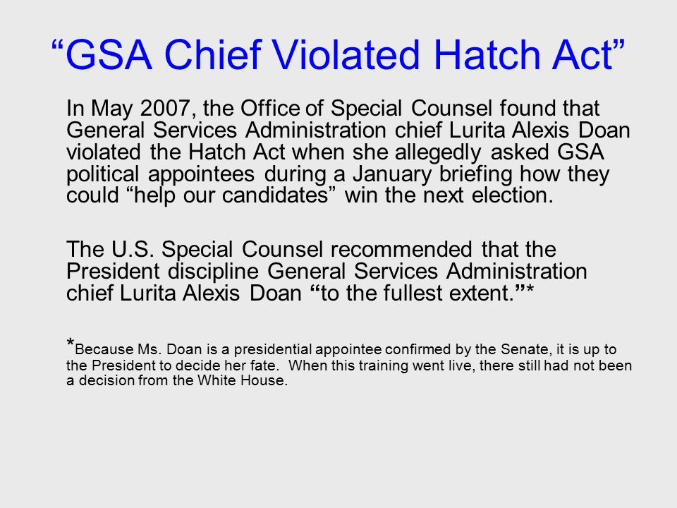 """""""GSA Chief Violated Hatch Act"""" In May 2007, the Office of Special Counsel found that General Services Administration chief Lurita Alexis Doan violated"""