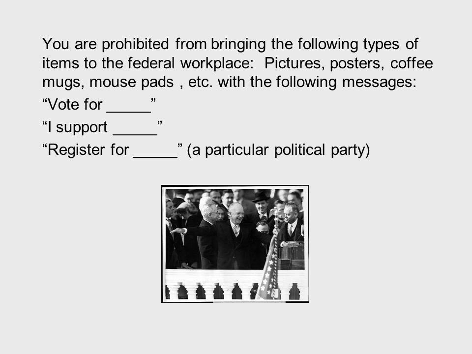 You are prohibited from bringing the following types of items to the federal workplace: Pictures, posters, coffee mugs, mouse pads, etc. with the foll