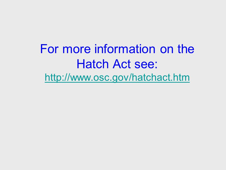 For more information on the Hatch Act see: http://www.osc.gov/hatchact.htm http://www.osc.gov/hatchact.htm