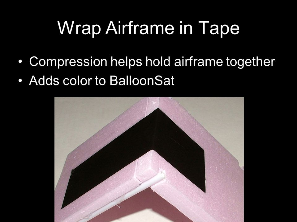 Wrap Airframe in Tape Compression helps hold airframe together Adds color to BalloonSat