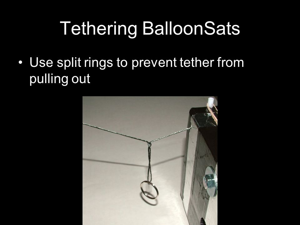Tethering BalloonSats Use split rings to prevent tether from pulling out