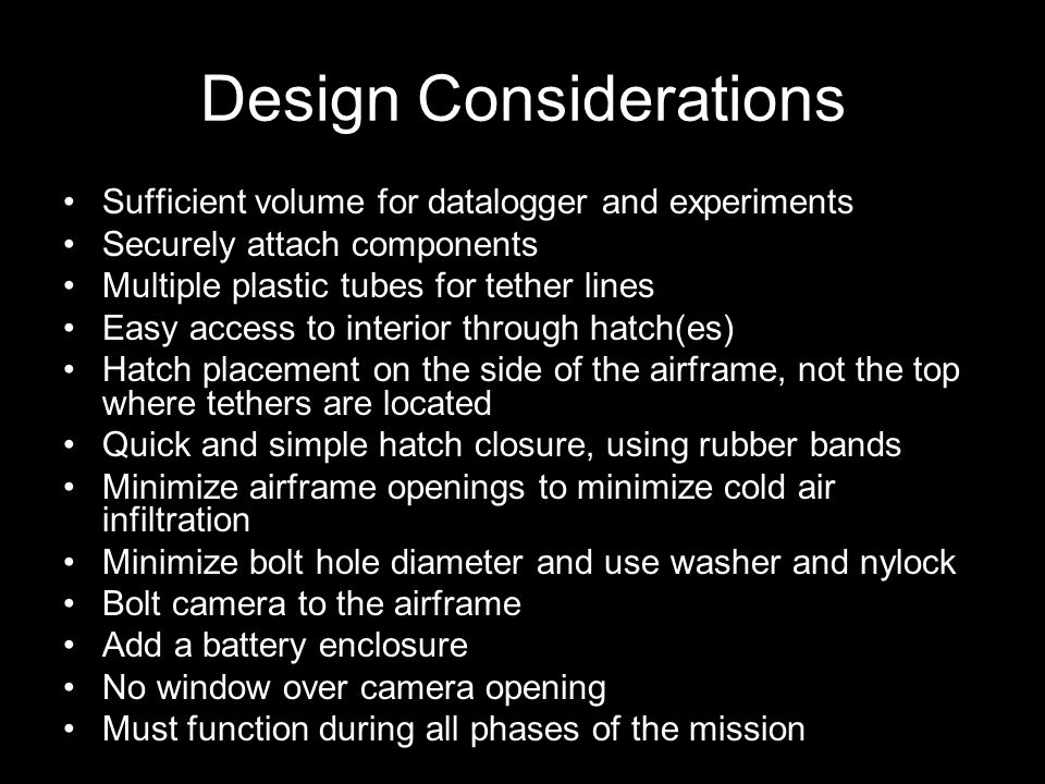 Keep in Mind Be aware of design specifications Paper design before cutting Measure twice, cut once Make slots for plastic tubing rather than gluing to surface Watch glue temperature, don't melt Styrofoam Styrofoam has thickness Let function determine shape of BalloonSat